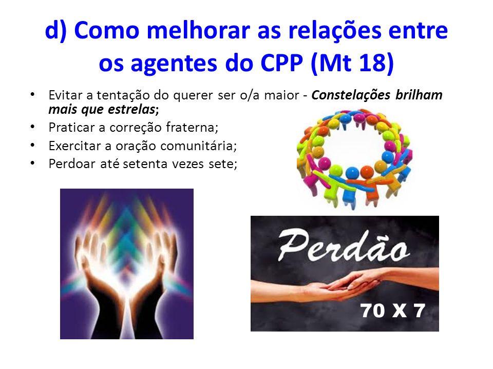 d) Como melhorar as relações entre os agentes do CPP (Mt 18) Evitar a tentação do querer ser o/a maior - Constelações brilham mais que estrelas; Prati