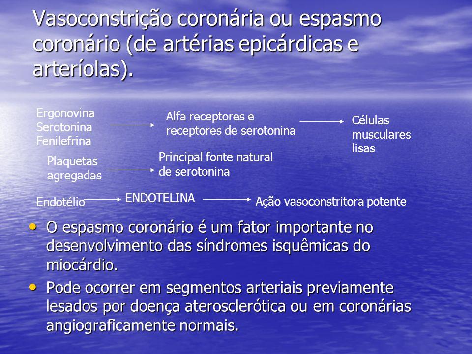 Vasoconstrição coronária ou espasmo coronário (de artérias epicárdicas e arteríolas). O espasmo coronário é um fator importante no desenvolvimento das