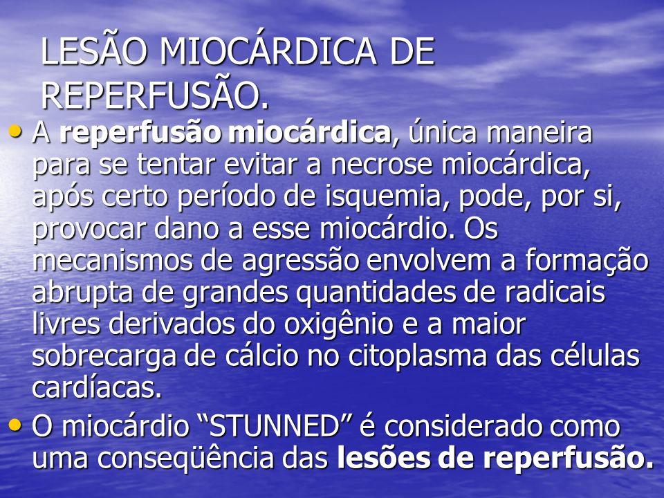 LESÃO MIOCÁRDICA DE REPERFUSÃO. A reperfusão miocárdica, única maneira para se tentar evitar a necrose miocárdica, após certo período de isquemia, pod