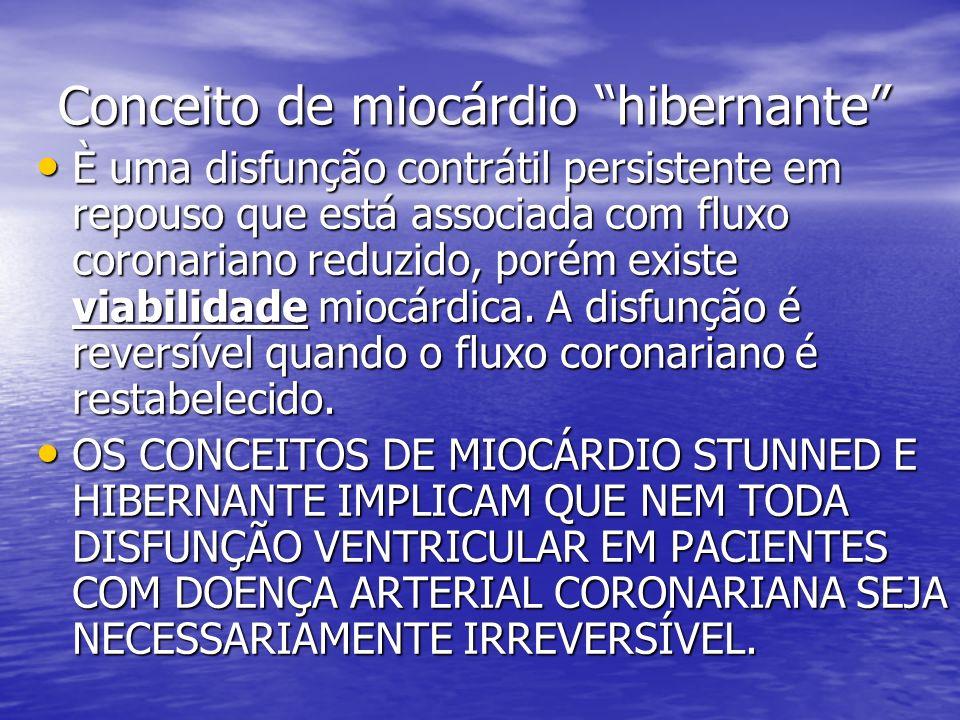 Conceito de miocárdio hibernante È uma disfunção contrátil persistente em repouso que está associada com fluxo coronariano reduzido, porém existe viab