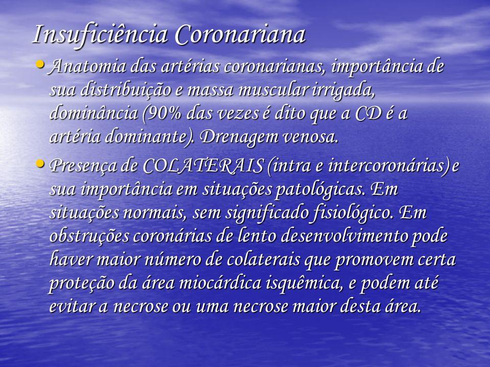 Insuficiência Coronariana Anatomia das artérias coronarianas, importância de sua distribuição e massa muscular irrigada, dominância (90% das vezes é d
