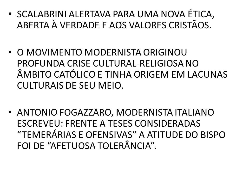 SCALABRINI ALERTAVA PARA UMA NOVA ÉTICA, ABERTA À VERDADE E AOS VALORES CRISTÃOS. O MOVIMENTO MODERNISTA ORIGINOU PROFUNDA CRISE CULTURAL-RELIGIOSA NO