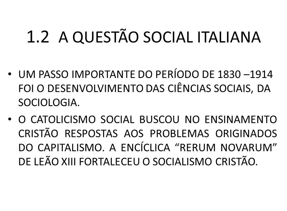 1.2 A QUESTÃO SOCIAL ITALIANA UM PASSO IMPORTANTE DO PERÍODO DE 1830 –1914 FOI O DESENVOLVIMENTO DAS CIÊNCIAS SOCIAIS, DA SOCIOLOGIA. O CATOLICISMO SO