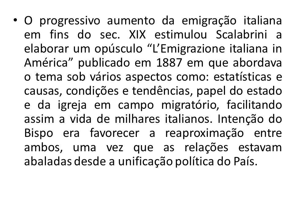 O progressivo aumento da emigração italiana em fins do sec. XIX estimulou Scalabrini a elaborar um opúsculo LEmigrazione italiana in América publicado