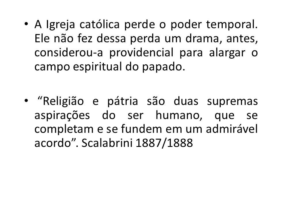 A Igreja católica perde o poder temporal. Ele não fez dessa perda um drama, antes, considerou-a providencial para alargar o campo espiritual do papado