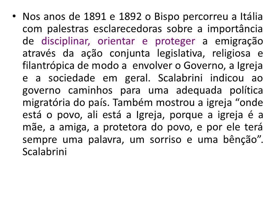 Nos anos de 1891 e 1892 o Bispo percorreu a Itália com palestras esclarecedoras sobre a importância de disciplinar, orientar e proteger a emigração at