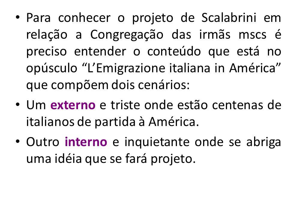 Para conhecer o projeto de Scalabrini em relação a Congregação das irmãs mscs é preciso entender o conteúdo que está no opúsculo LEmigrazione italiana
