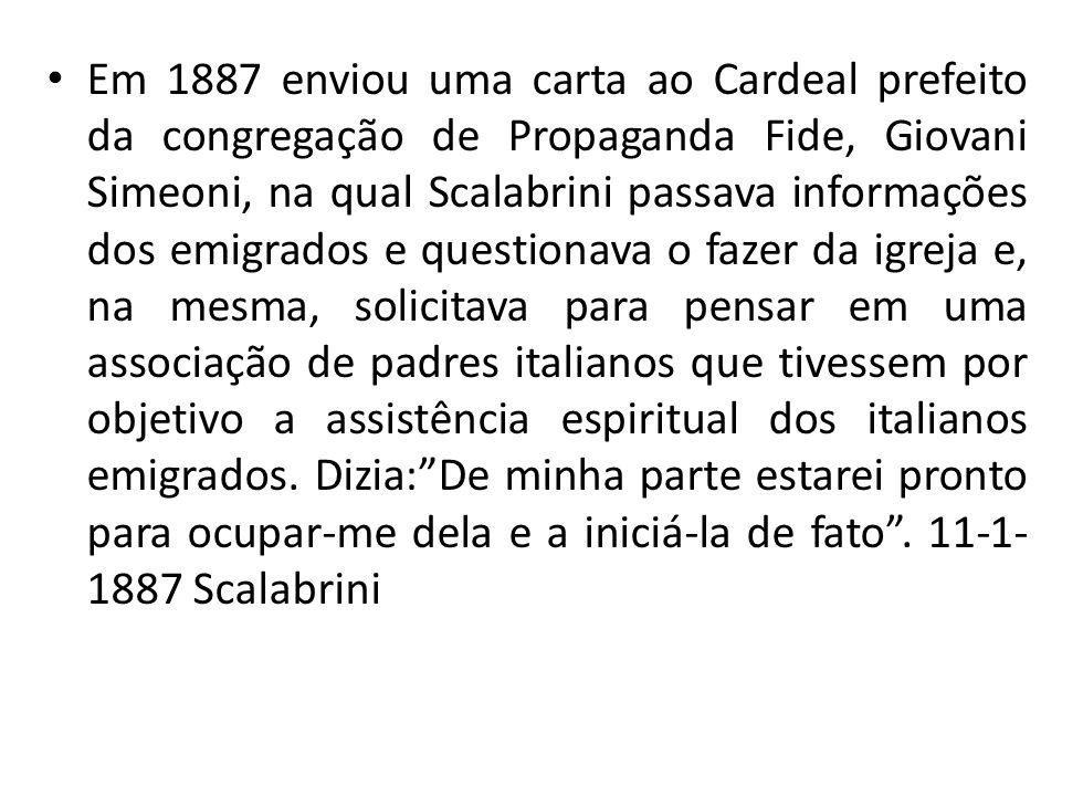 Em 1887 enviou uma carta ao Cardeal prefeito da congregação de Propaganda Fide, Giovani Simeoni, na qual Scalabrini passava informações dos emigrados