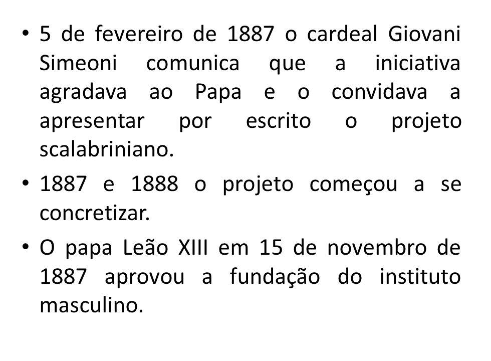 5 de fevereiro de 1887 o cardeal Giovani Simeoni comunica que a iniciativa agradava ao Papa e o convidava a apresentar por escrito o projeto scalabrin