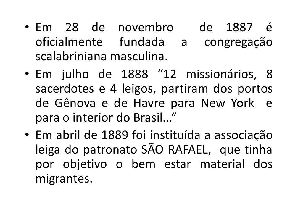Em 28 de novembro de 1887 é oficialmente fundada a congregação scalabriniana masculina. Em julho de 1888 12 missionários, 8 sacerdotes e 4 leigos, par