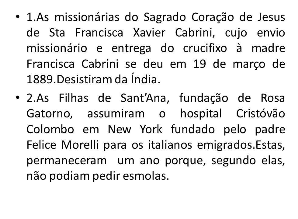 1.As missionárias do Sagrado Coração de Jesus de Sta Francisca Xavier Cabrini, cujo envio missionário e entrega do crucifixo à madre Francisca Cabrini