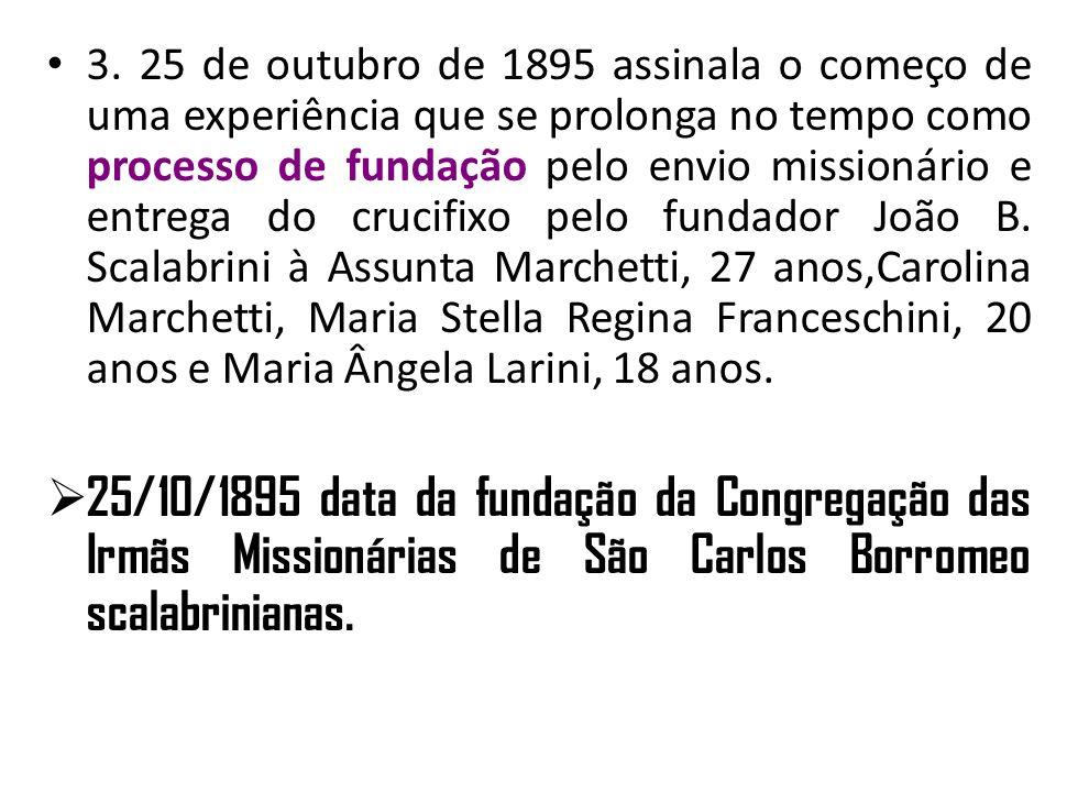 3. 25 de outubro de 1895 assinala o começo de uma experiência que se prolonga no tempo como processo de fundação pelo envio missionário e entrega do c