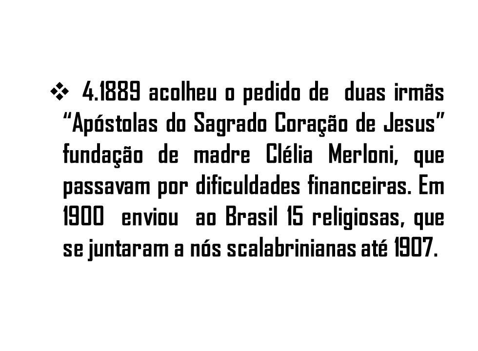 4.1889 acolheu o pedido de duas irmãs Apóstolas do Sagrado Coração de Jesus fundação de madre Clélia Merloni, que passavam por dificuldades financeira