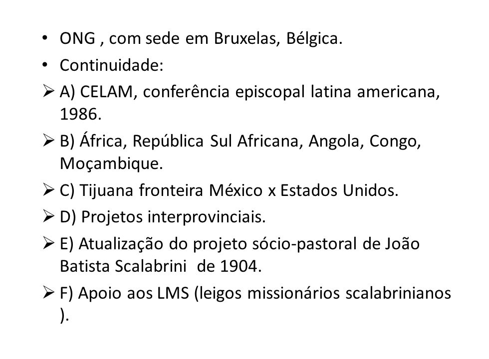 ONG, com sede em Bruxelas, Bélgica. Continuidade: A) CELAM, conferência episcopal latina americana, 1986. B) África, República Sul Africana, Angola, C