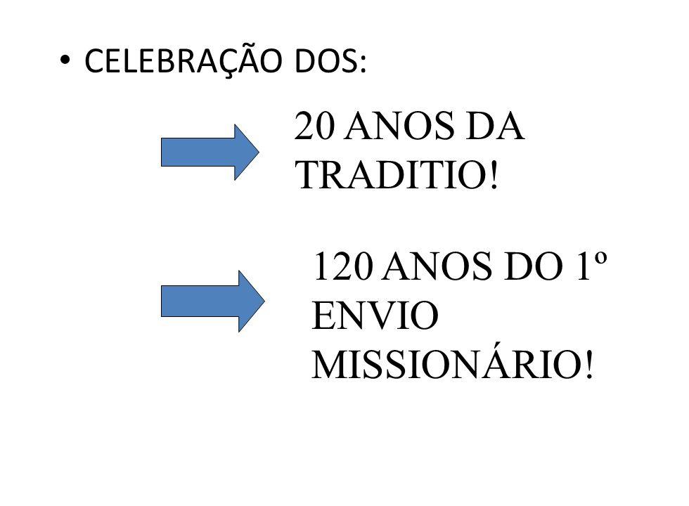 CELEBRAÇÃO DOS: 20 ANOS DA TRADITIO! 120 ANOS DO 1º ENVIO MISSIONÁRIO!