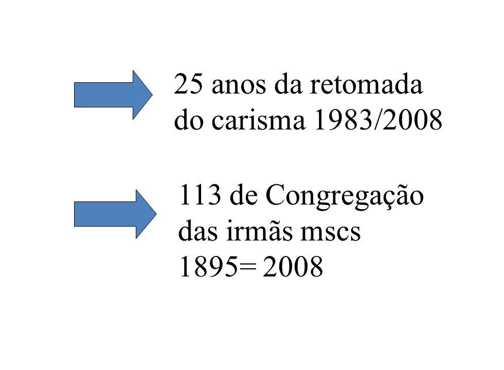 25 anos da retomada do carisma 1983/2008 113 de Congregação das irmãs mscs 1895= 2008