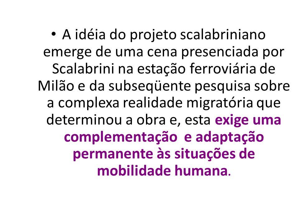 A idéia do projeto scalabriniano emerge de uma cena presenciada por Scalabrini na estação ferroviária de Milão e da subseqüente pesquisa sobre a compl