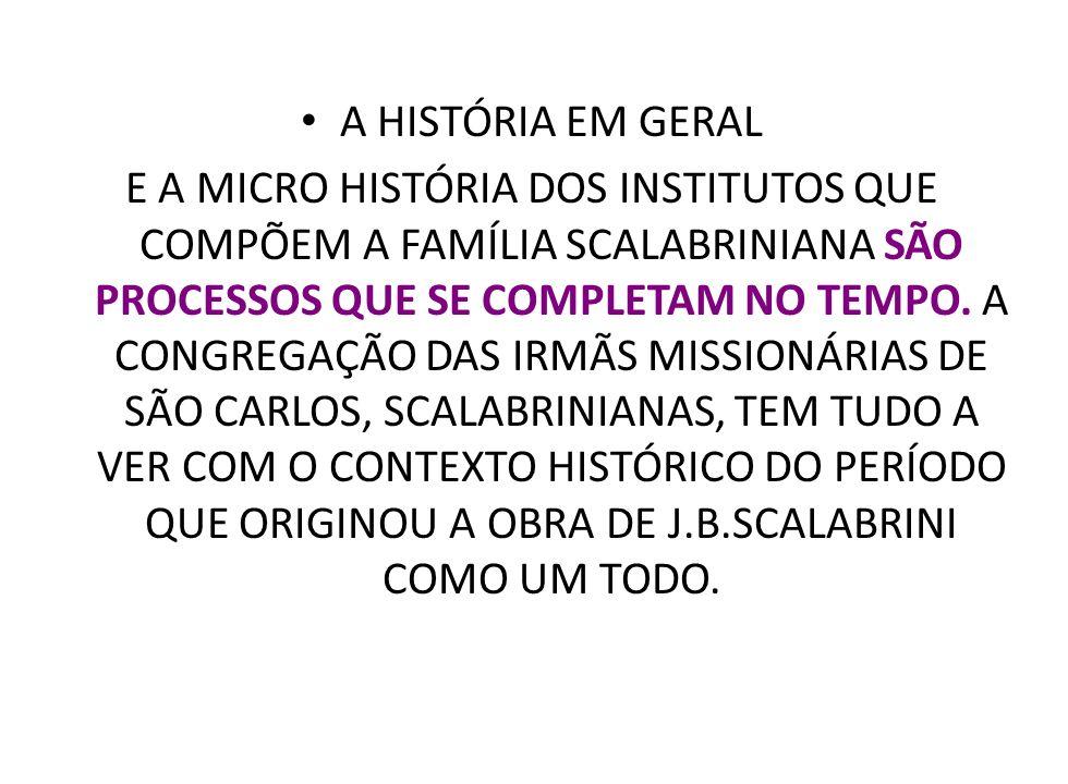 A HISTÓRIA EM GERAL E A MICRO HISTÓRIA DOS INSTITUTOS QUE COMPÕEM A FAMÍLIA SCALABRINIANA SÃO PROCESSOS QUE SE COMPLETAM NO TEMPO. A CONGREGAÇÃO DAS I