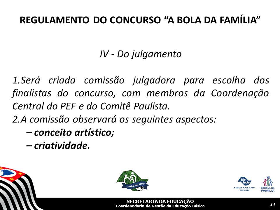 SECRETARIA DA EDUCAÇÃO Coordenadoria de Gestão da Educação Básica IV - Do julgamento 1.Será criada comissão julgadora para escolha dos finalistas do concurso, com membros da Coordenação Central do PEF e do Comitê Paulista.
