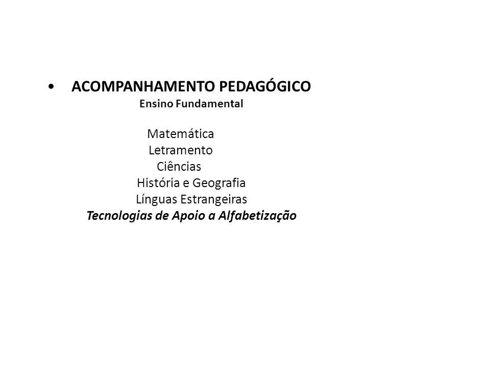 ACOMPANHAMENTO PEDAGÓGICO Ensino Fundamental Matemática Letramento Ciências História e Geografia Línguas Estrangeiras Tecnologias de Apoio a Alfabetiz