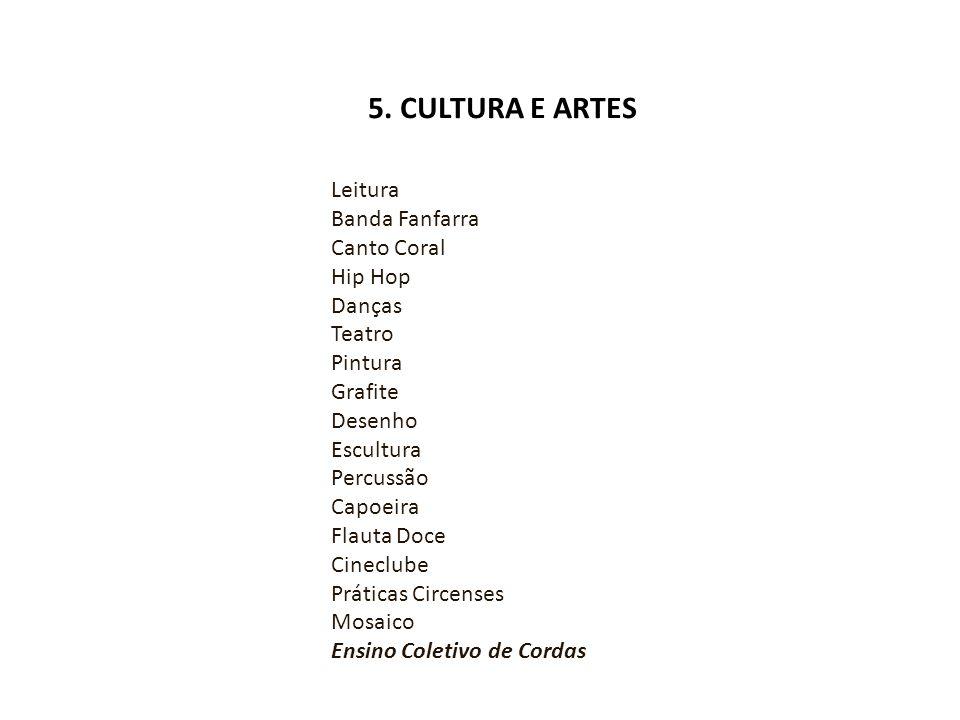 5. CULTURA E ARTES Leitura Banda Fanfarra Canto Coral Hip Hop Danças Teatro Pintura Grafite Desenho Escultura Percussão Capoeira Flauta Doce Cineclube