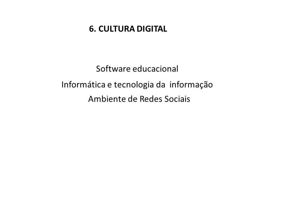 6. CULTURA DIGITAL Software educacional Informática e tecnologia da informação Ambiente de Redes Sociais