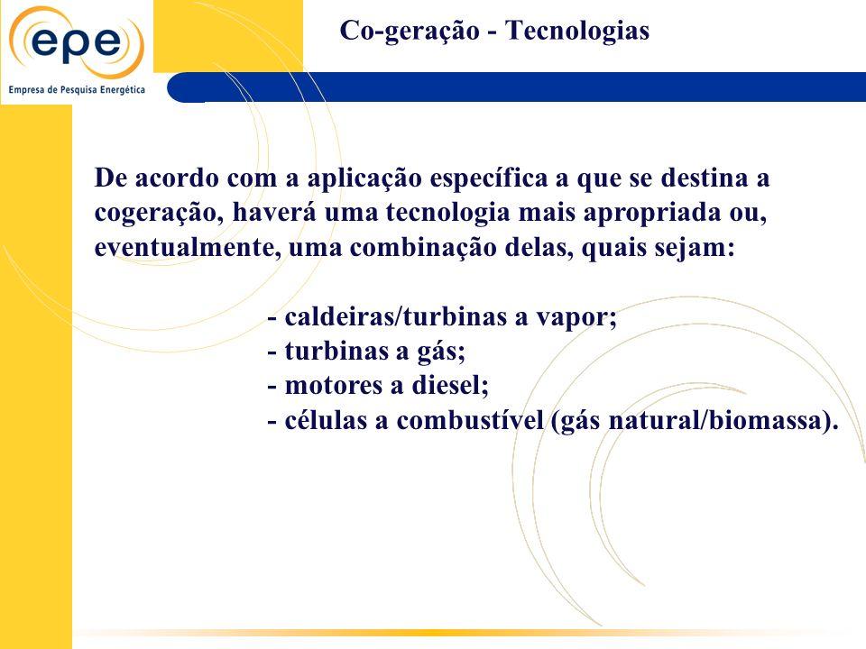 Co-geração - Tecnologias De acordo com a aplicação específica a que se destina a cogeração, haverá uma tecnologia mais apropriada ou, eventualmente, u