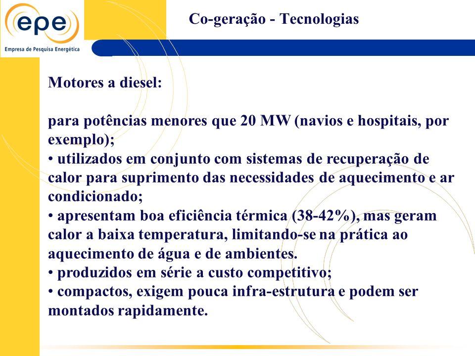 Co-geração - Tecnologias Motores a diesel: para potências menores que 20 MW (navios e hospitais, por exemplo); utilizados em conjunto com sistemas de
