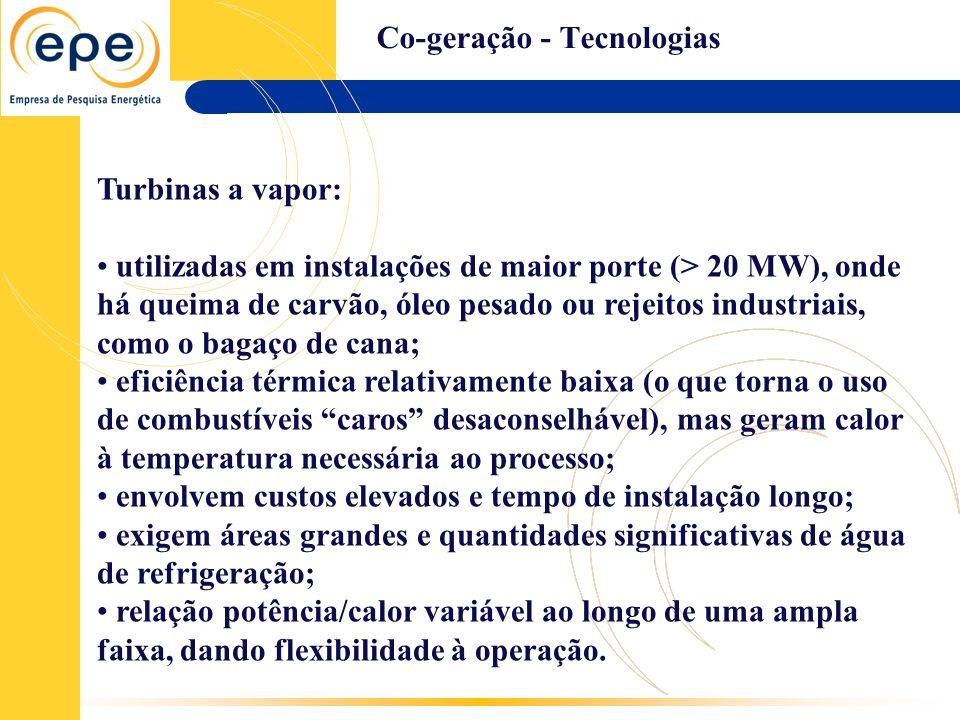 Co-geração - Tecnologias Turbinas a vapor: utilizadas em instalações de maior porte (> 20 MW), onde há queima de carvão, óleo pesado ou rejeitos indus