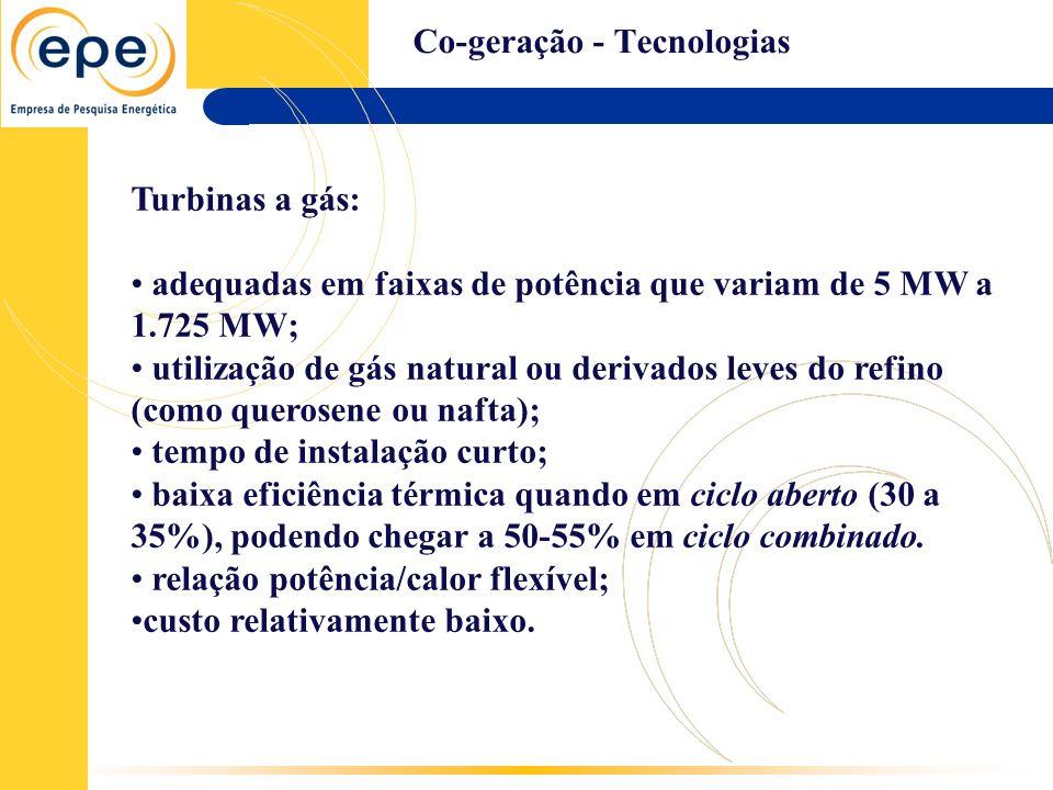 Co-geração - Tecnologias Turbinas a gás: adequadas em faixas de potência que variam de 5 MW a 1.725 MW; utilização de gás natural ou derivados leves d