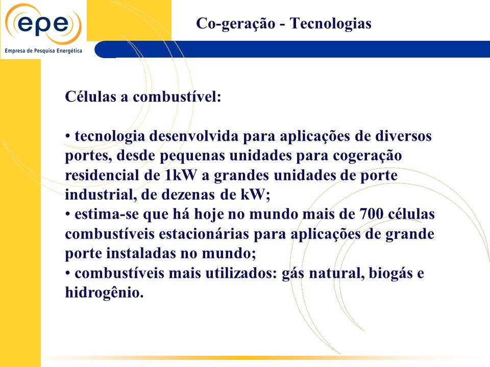 Co-geração - Tecnologias Células a combustível: tecnologia desenvolvida para aplicações de diversos portes, desde pequenas unidades para cogeração res