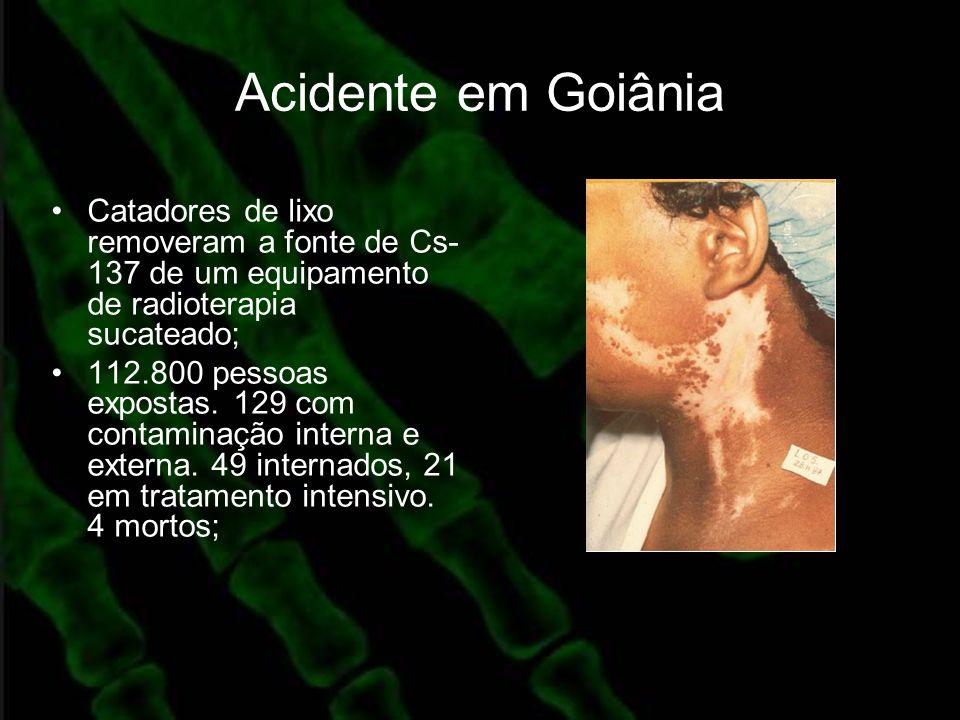 Acidente em Goiânia Catadores de lixo removeram a fonte de Cs- 137 de um equipamento de radioterapia sucateado; 112.800 pessoas expostas. 129 com cont