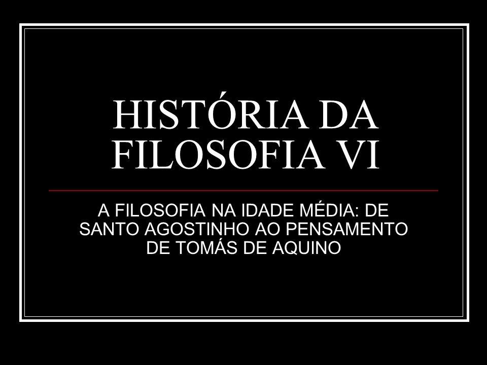 HISTÓRIA DA FILOSOFIA VI A FILOSOFIA NA IDADE MÉDIA: DE SANTO AGOSTINHO AO PENSAMENTO DE TOMÁS DE AQUINO