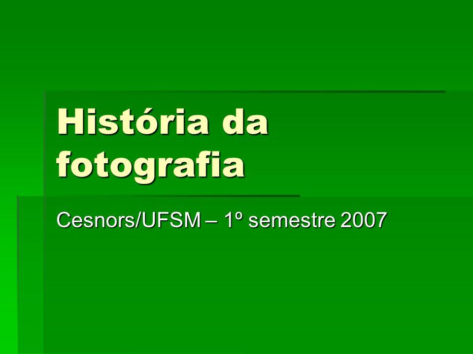 História da fotografia Cesnors/UFSM – 1º semestre 2007