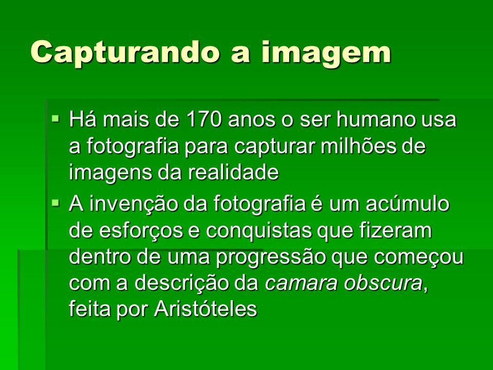 Capturando a imagem Há mais de 170 anos o ser humano usa a fotografia para capturar milhões de imagens da realidade Há mais de 170 anos o ser humano u