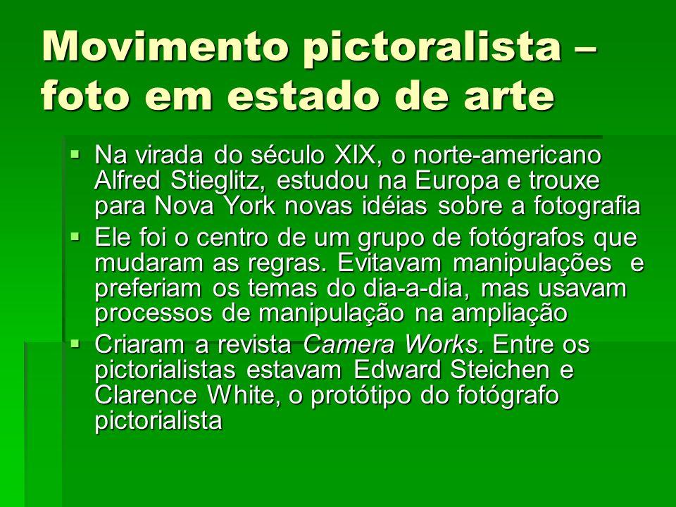 Movimento pictoralista – foto em estado de arte Na virada do século XIX, o norte-americano Alfred Stieglitz, estudou na Europa e trouxe para Nova York