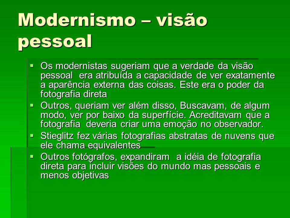 Modernismo – visão pessoal Os modernistas sugeriam que a verdade da visão pessoal era atribuída a capacidade de ver exatamente a aparência externa das