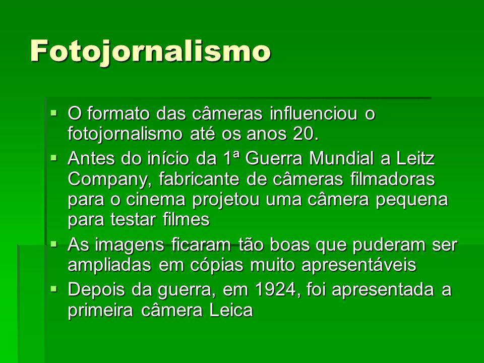 Fotojornalismo O formato das câmeras influenciou o fotojornalismo até os anos 20. O formato das câmeras influenciou o fotojornalismo até os anos 20. A