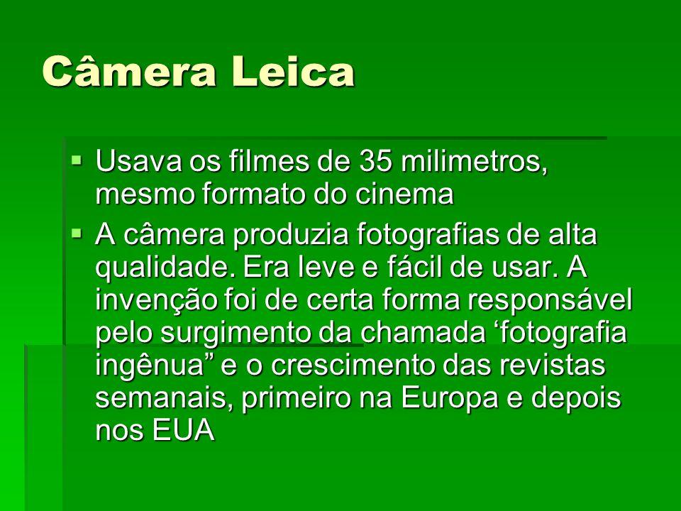 Câmera Leica Usava os filmes de 35 milimetros, mesmo formato do cinema Usava os filmes de 35 milimetros, mesmo formato do cinema A câmera produzia fot