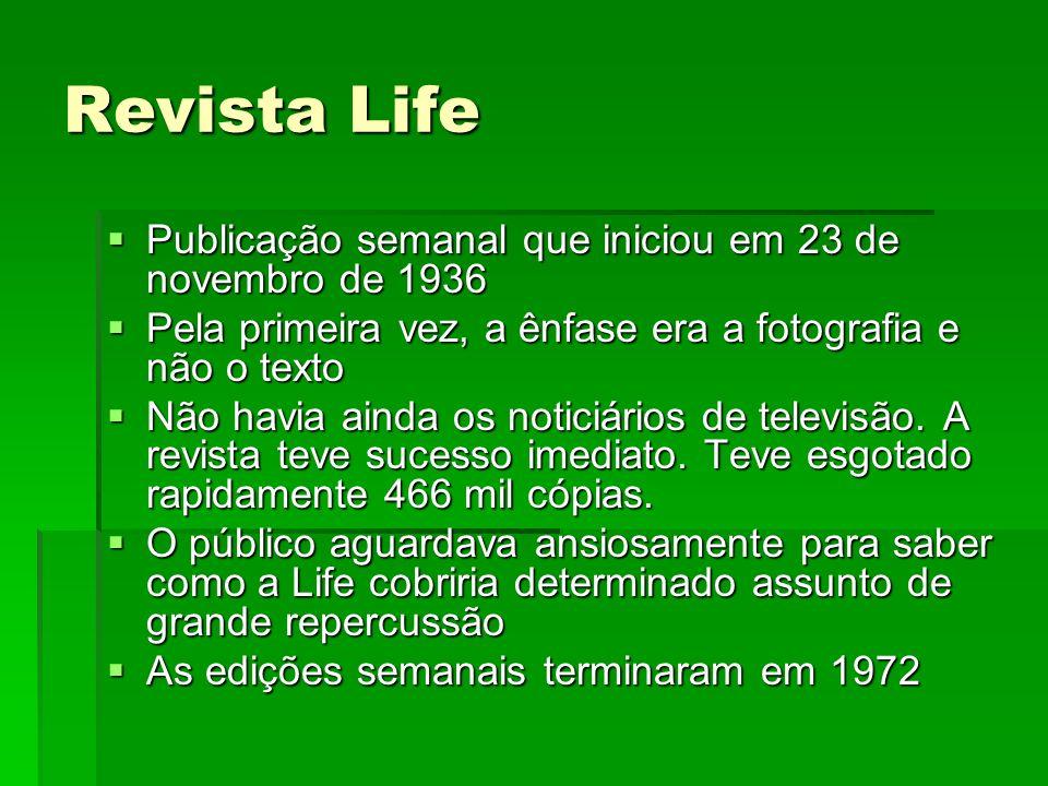 Revista Life Publicação semanal que iniciou em 23 de novembro de 1936 Publicação semanal que iniciou em 23 de novembro de 1936 Pela primeira vez, a ên