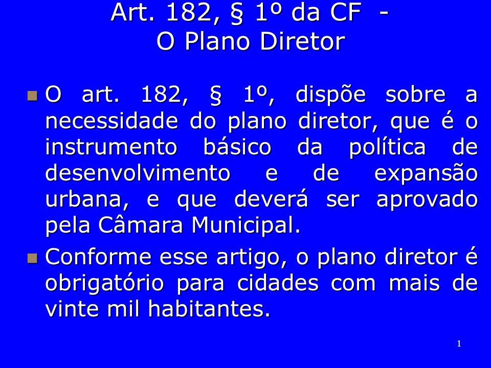 1 Art. 182, § 1º da CF - O Plano Diretor O art. 182, § 1º, dispõe sobre a necessidade do plano diretor, que é o instrumento básico da política de dese