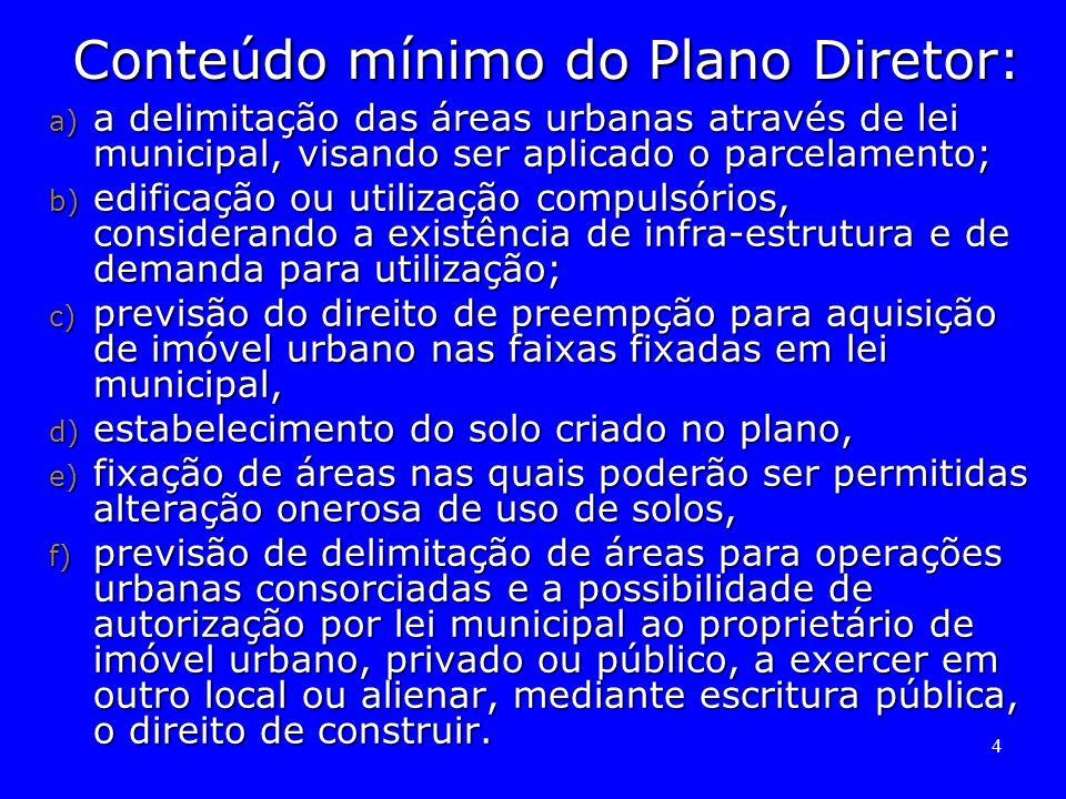 4 Conteúdo mínimo do Plano Diretor: a) a delimitação das áreas urbanas através de lei municipal, visando ser aplicado o parcelamento; b) edificação ou