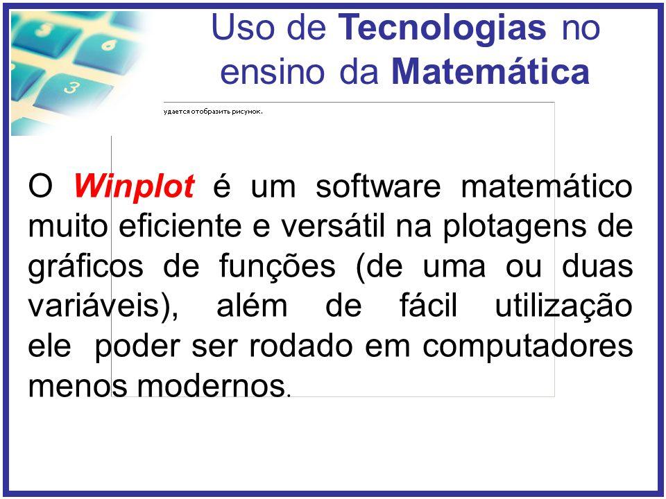 Uso de Tecnologias no ensino da Matemática O Winplot é um software matemático muito eficiente e versátil na plotagens de gráficos de funções (de uma ou duas variáveis), além de fácil utilização ele poder ser rodado em computadores menos modernos.