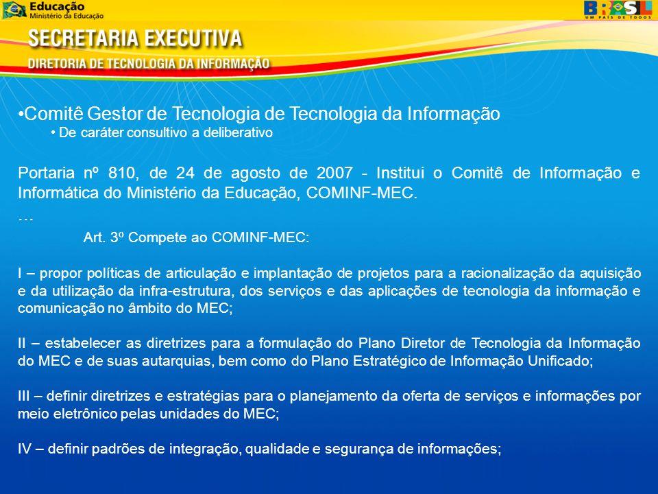 Comitê Gestor de Tecnologia de Tecnologia da Informação De caráter consultivo a deliberativo Portaria nº 810, de 24 de agosto de 2007 - Institui o Com