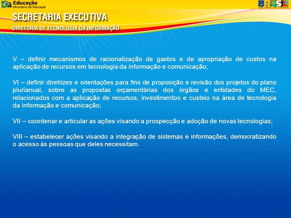 V – definir mecanismos de racionalização de gastos e de apropriação de custos na aplicação de recursos em tecnologia da informação e comunicação; VI –