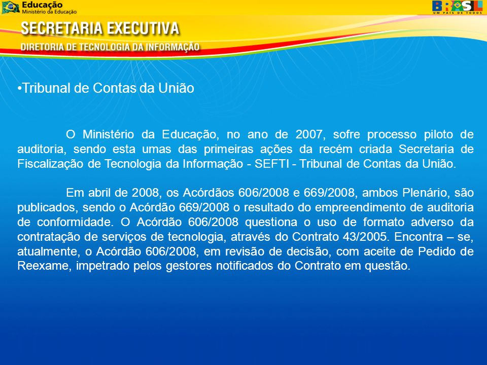 Tribunal de Contas da União O Ministério da Educação, no ano de 2007, sofre processo piloto de auditoria, sendo esta umas das primeiras ações da recém