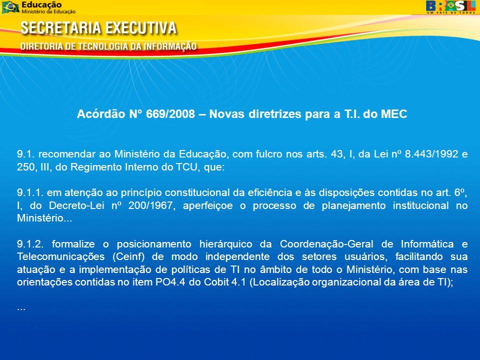 Acórdão N° 669/2008 – Novas diretrizes para a T.I. do MEC 9.1. recomendar ao Ministério da Educação, com fulcro nos arts. 43, I, da Lei nº 8.443/1992