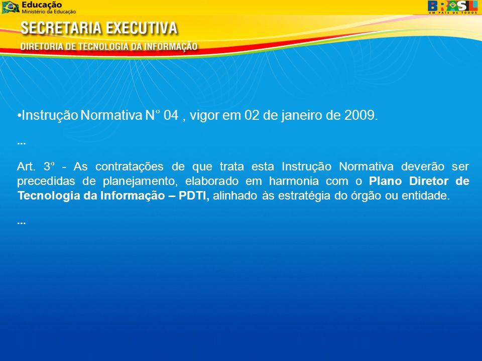 Instrução Normativa N° 04, vigor em 02 de janeiro de 2009.... Art. 3° - As contratações de que trata esta Instrução Normativa deverão ser precedidas d