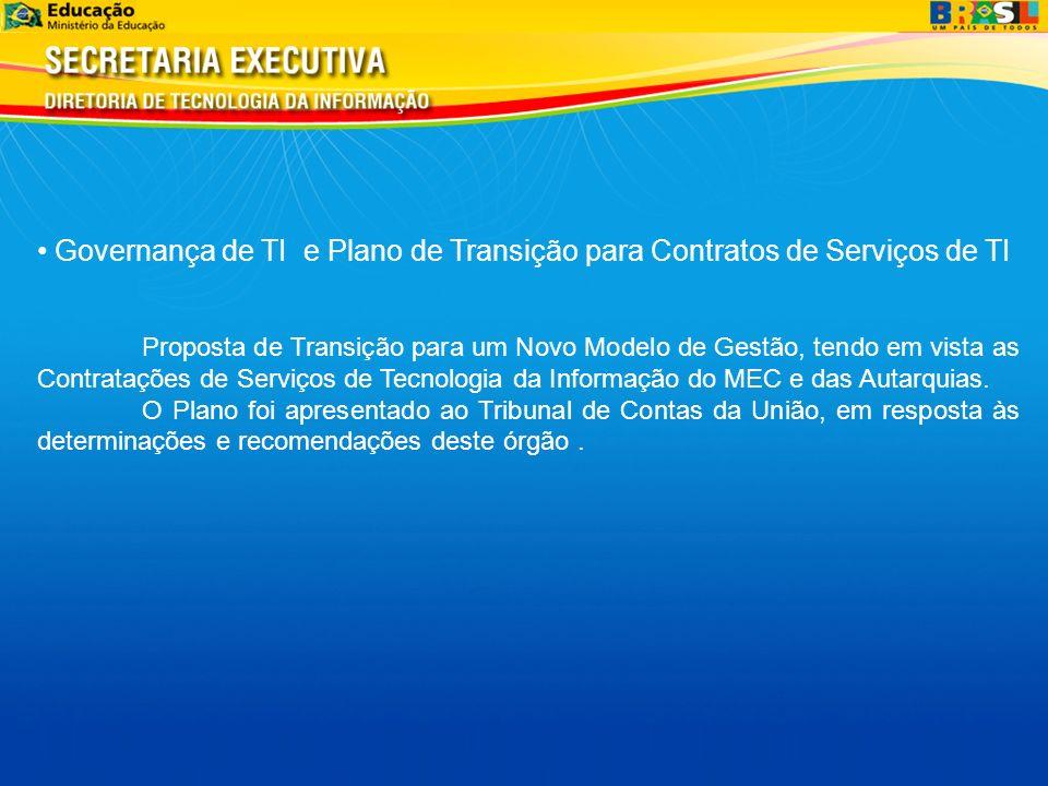 Governança de TI e Plano de Transição para Contratos de Serviços de TI Proposta de Transição para um Novo Modelo de Gestão, tendo em vista as Contratações de Serviços de Tecnologia da Informação do MEC e das Autarquias.