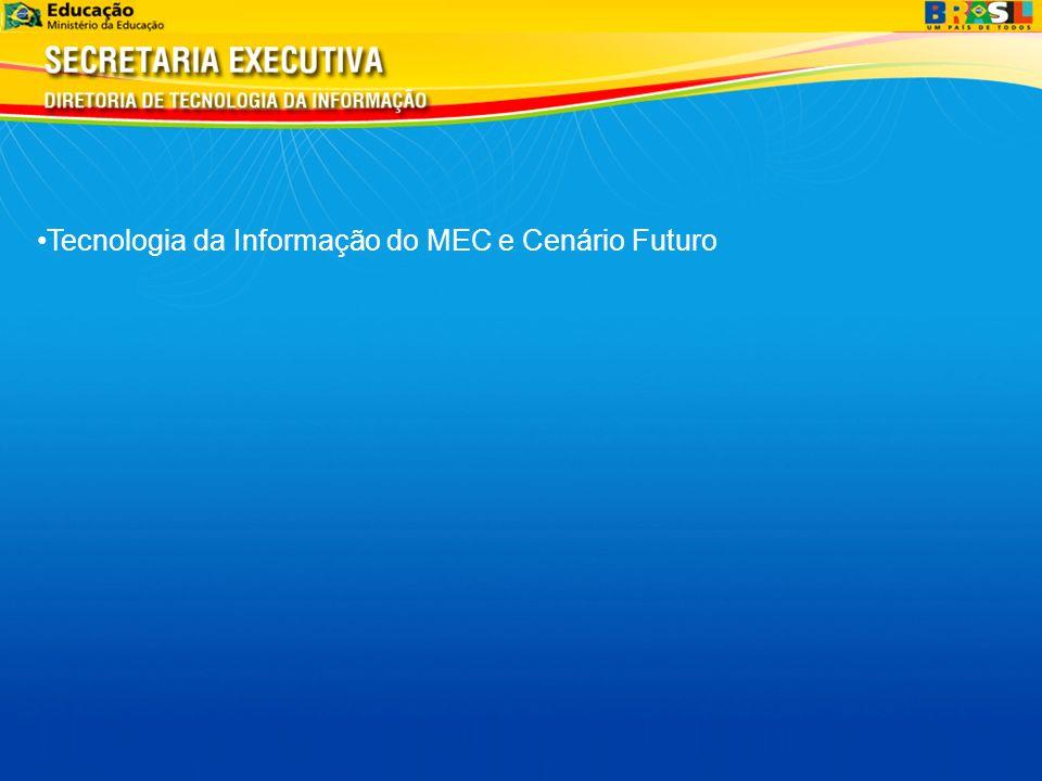 Tecnologia da Informação do MEC e Cenário Futuro